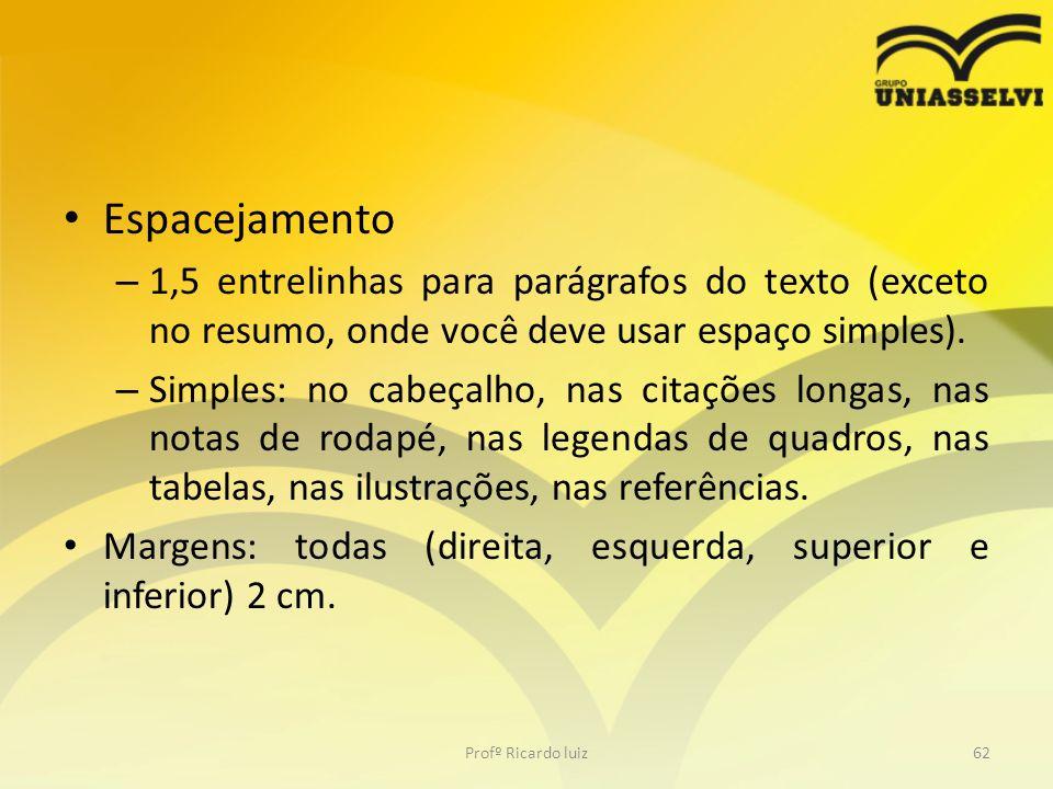 Espacejamento – 1,5 entrelinhas para parágrafos do texto (exceto no resumo, onde você deve usar espaço simples). – Simples: no cabeçalho, nas citações