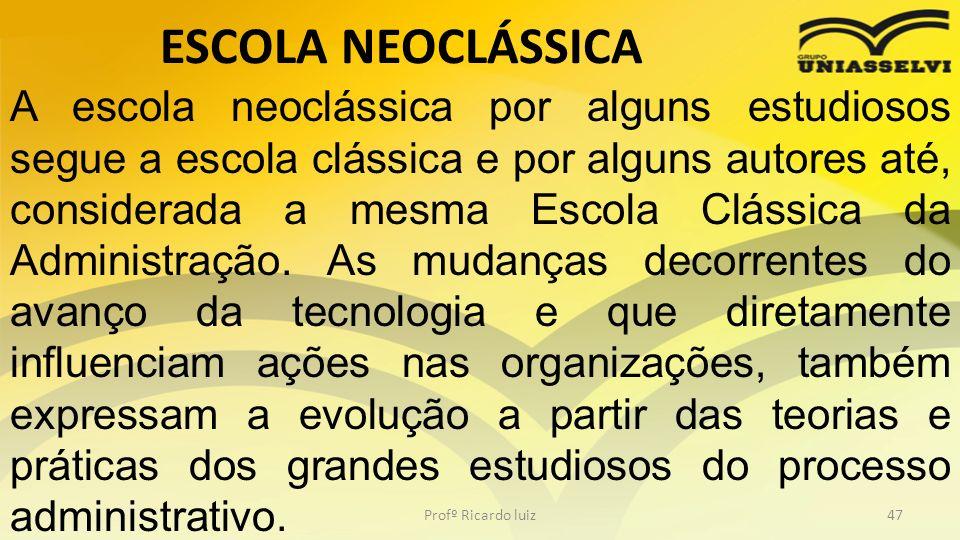 ESCOLA NEOCLÁSSICA Profº Ricardo luiz47 A escola neoclássica por alguns estudiosos segue a escola clássica e por alguns autores até, considerada a mes