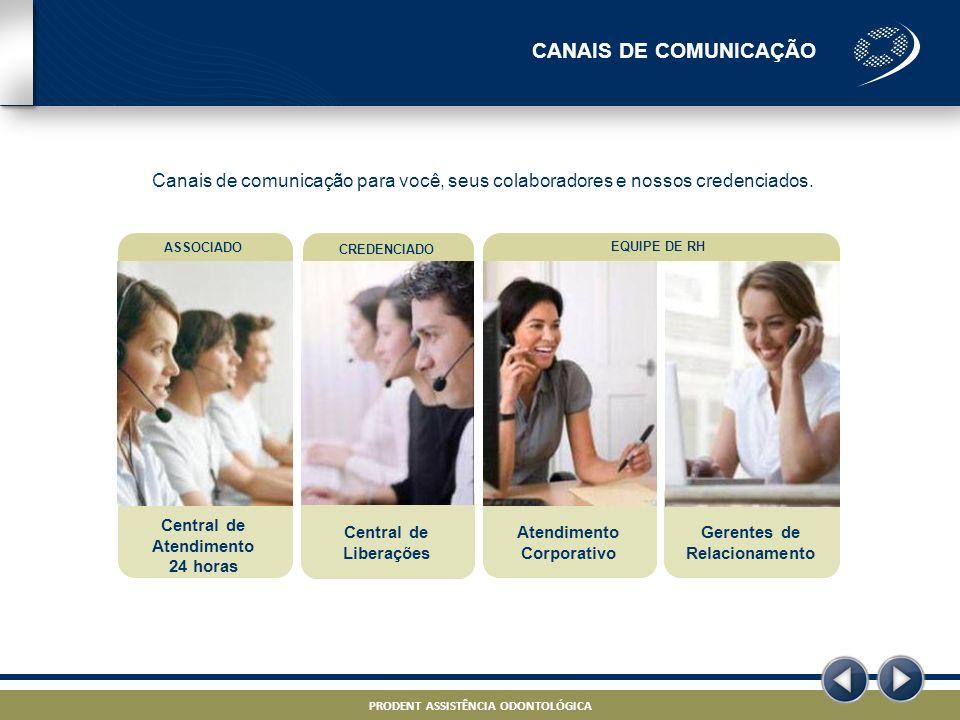 PRODENT ASSISTÊNCIA ODONTOLÓGICA – PROJETO ODONTO – STRICTLY CONFIDENTIAL PRODENT ASSISTÊNCIA ODONTOLÓGICA Canais de comunicação para você, seus colab