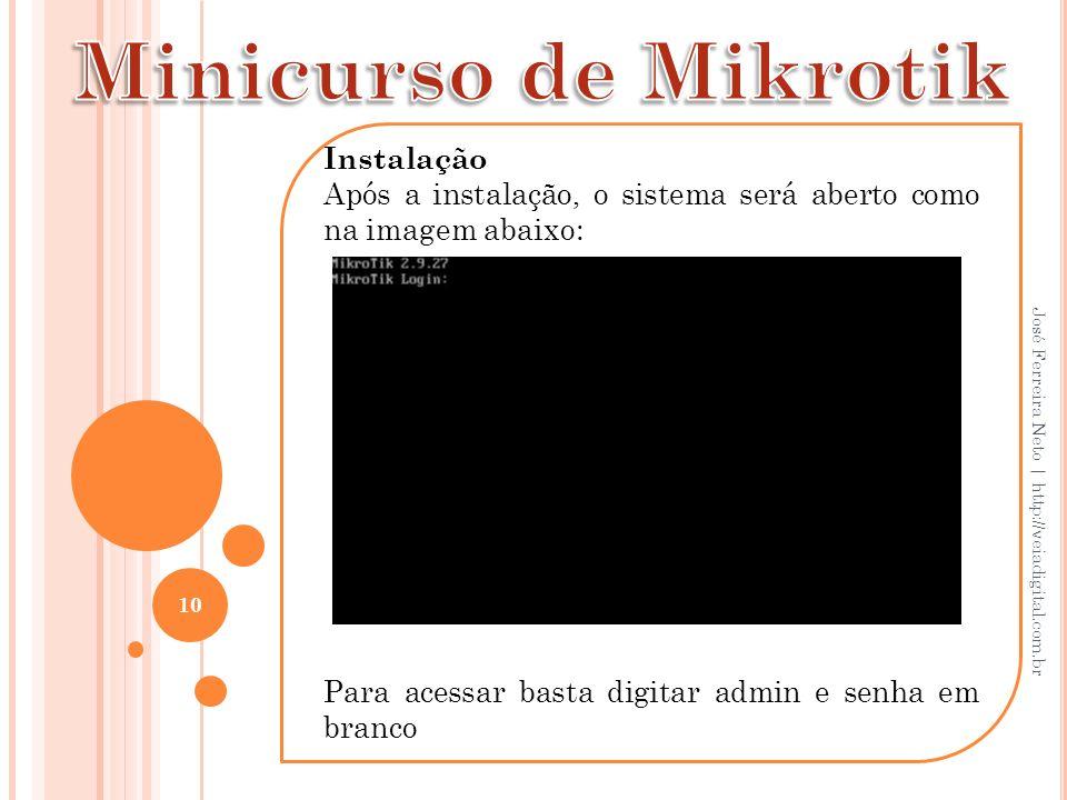 Instalação Após a instalação, o sistema será aberto como na imagem abaixo: Para acessar basta digitar admin e senha em branco 10 José Ferreira Neto |