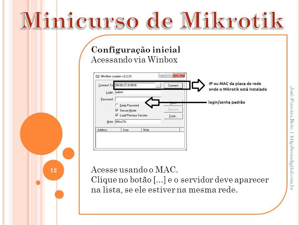 Configuração inicial Acessando via Winbox Acesse usando o MAC. Clique no botão [...] e o servidor deve aparecer na lista, se ele estiver na mesma rede