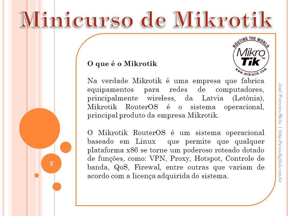 O que é o Mikrotik Na verdade Mikrotik é uma empresa que fabrica equipamentos para redes de computadores, principalmente wireless, da Latvia (Letônia)
