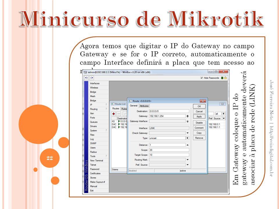 22 José Ferreira Neto | http://veiadigital.com.br Agora temos que digitar o IP do Gateway no campo Gateway e se for o IP correto, automaticamente o ca