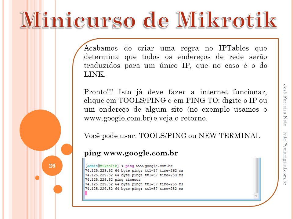 26 José Ferreira Neto | http://veiadigital.com.br Acabamos de criar uma regra no IPTables que determina que todos os endereços de rede serão traduzido
