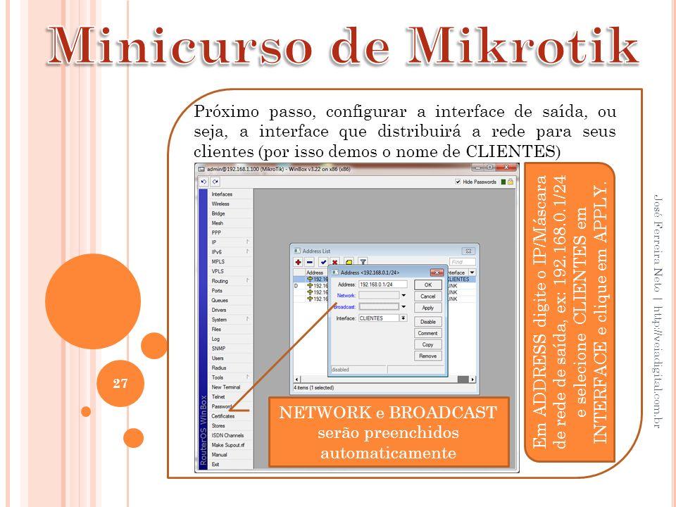 27 José Ferreira Neto | http://veiadigital.com.br Próximo passo, configurar a interface de saída, ou seja, a interface que distribuirá a rede para seu