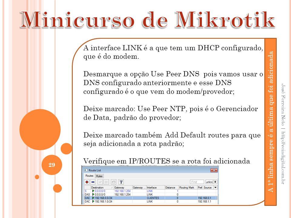 29 José Ferreira Neto | http://veiadigital.com.br A interface LINK é a que tem um DHCP configurado, que é do modem. Desmarque a opção Use Peer DNS poi