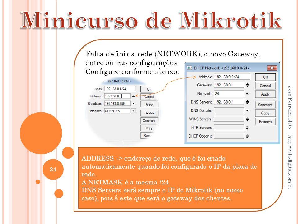 34 José Ferreira Neto | http://veiadigital.com.br Falta definir a rede (NETWORK), o novo Gateway, entre outras configurações. Configure conforme abaix