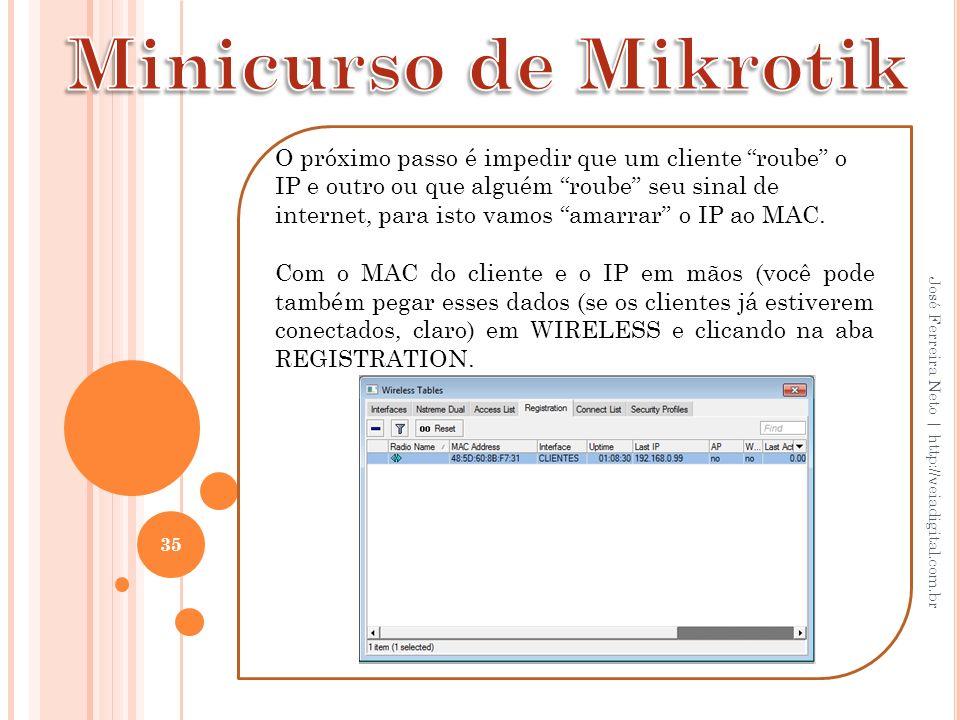 35 José Ferreira Neto | http://veiadigital.com.br O próximo passo é impedir que um cliente roube o IP e outro ou que alguém roube seu sinal de interne