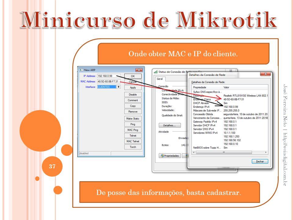 37 José Ferreira Neto | http://veiadigital.com.br De posse das informações, basta cadastrar. Onde obter MAC e IP do cliente.