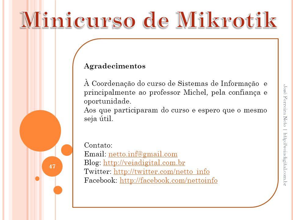 47 José Ferreira Neto | http://veiadigital.com.br Agradecimentos À Coordenação do curso de Sistemas de Informação e principalmente ao professor Michel