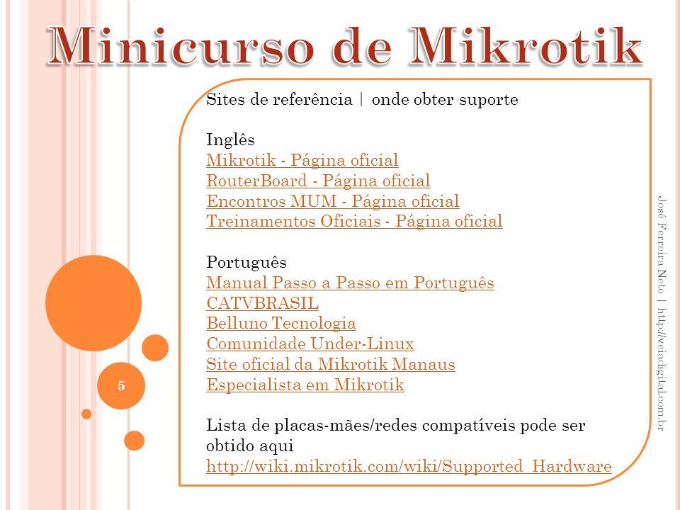 Sites de referência | onde obter suporte Inglês Mikrotik - Página oficial RouterBoard - Página oficial Encontros MUM - Página oficial Treinamentos Ofi