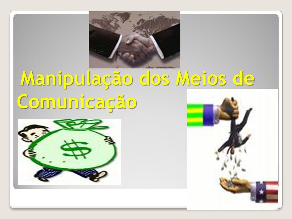 Manipulação dos Meios de Comunicação Manipulação dos Meios de Comunicação