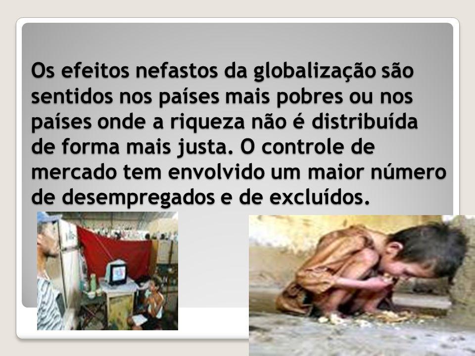 Os efeitos nefastos da globalização são sentidos nos países mais pobres ou nos países onde a riqueza não é distribuída de forma mais justa. O controle