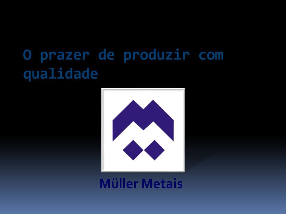 Müller Metais O prazer de produzir com qualidade