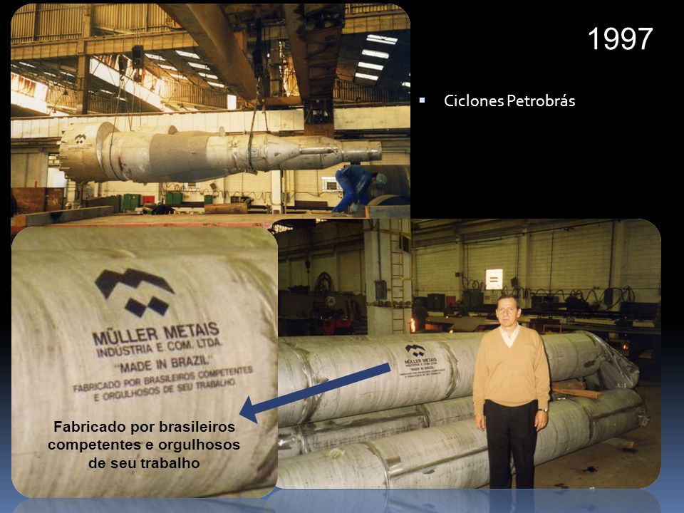 Fabricado por brasileiros competentes e orgulhosos de seu trabalho 1997 Ciclones Petrobrás
