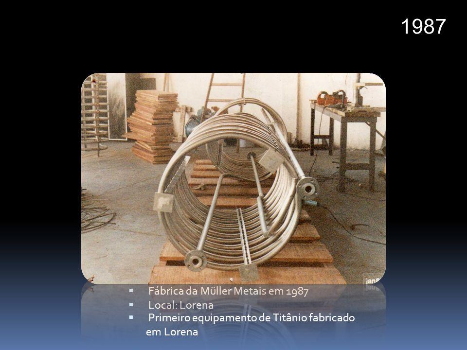 Fábrica da Müller Metais em 1987 Local: Lorena 1987 Primeiro equipamento de Titânio fabricado em Lorena