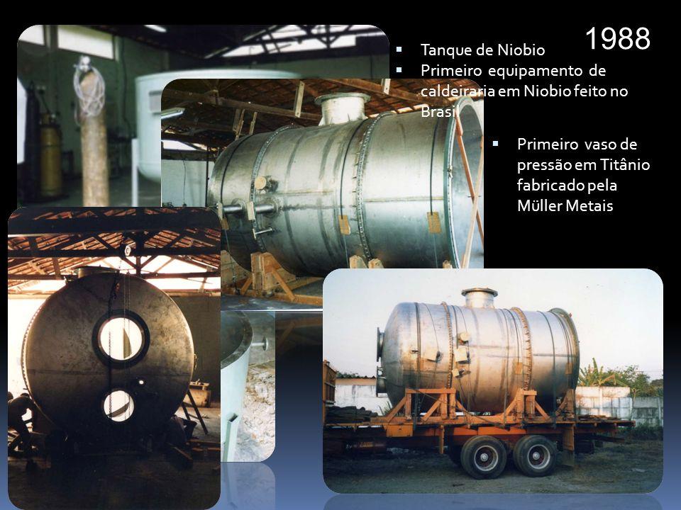 Tanque de Niobio Primeiro equipamento de caldeiraria em Niobio feito no Brasil Primeiro vaso de pressão em Titânio fabricado pela Müller Metais 1988