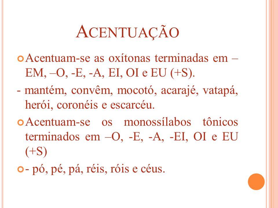 A CENTUAÇÃO Acentuam-se as oxítonas terminadas em – EM, –O, -E, -A, EI, OI e EU (+S). - mantém, convêm, mocotó, acarajé, vatapá, herói, coronéis e esc