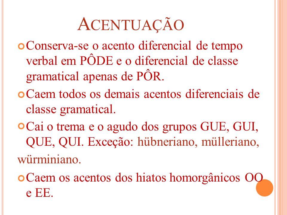 A CENTUAÇÃO Conserva-se o acento diferencial de tempo verbal em PÔDE e o diferencial de classe gramatical apenas de PÔR. Caem todos os demais acentos