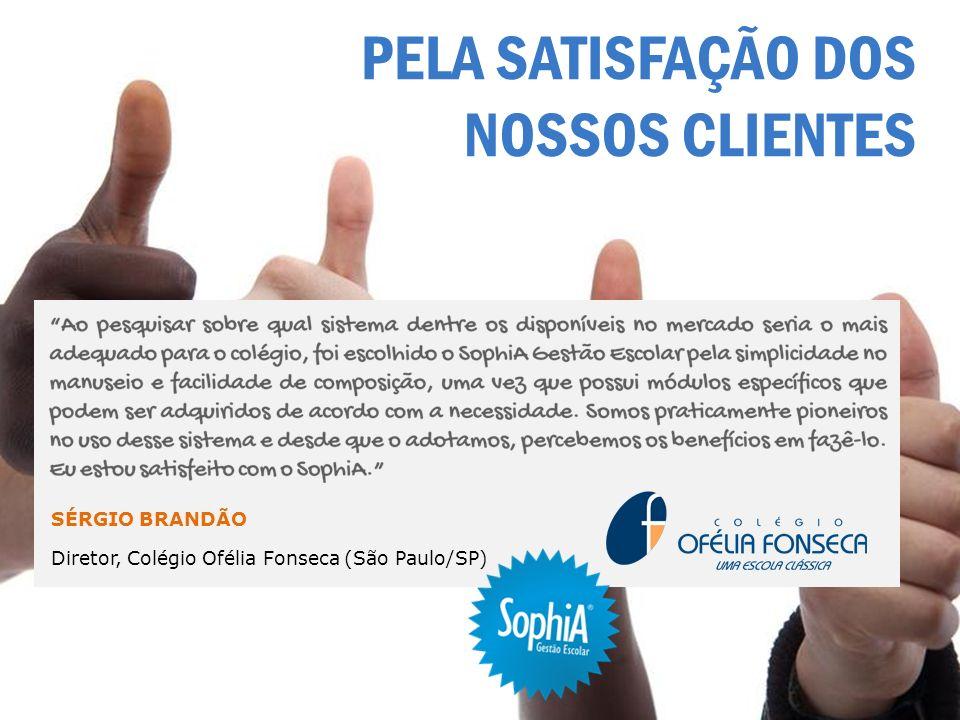 PELA SATISFAÇÃO DOS NOSSOS CLIENTES SÉRGIO BRANDÃO Diretor, Colégio Ofélia Fonseca (São Paulo/SP)