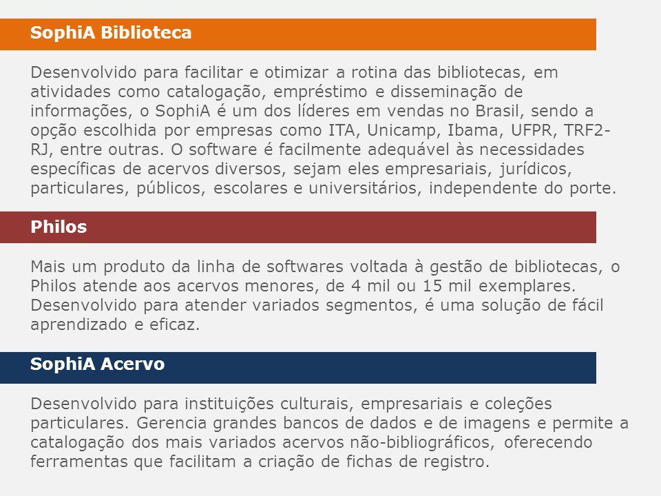 SophiA Biblioteca Desenvolvido para facilitar e otimizar a rotina das bibliotecas, em atividades como catalogação, empréstimo e disseminação de inform