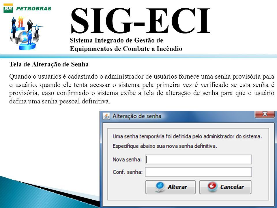SIG-ECI Sistema Integrado de Gestão de Equipamentos de Combate a Incêndio Tela de Alteração de Senha Quando o usuários é cadastrado o administrador de