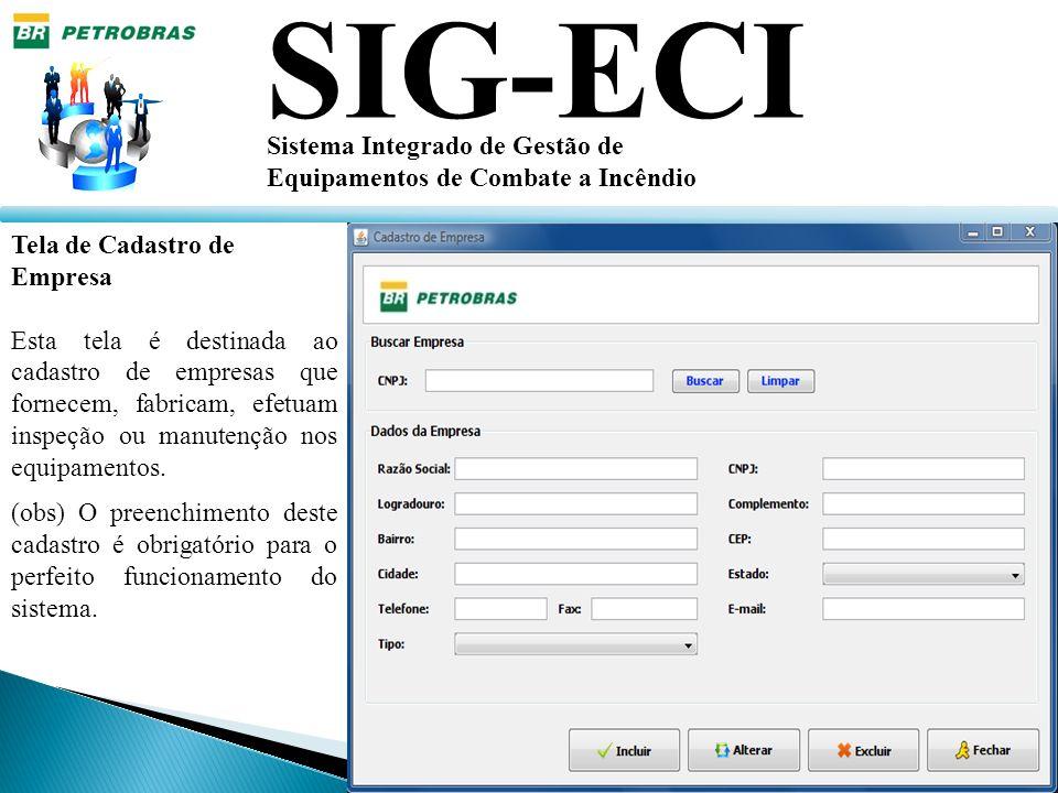 SIG-ECI Sistema Integrado de Gestão de Equipamentos de Combate a Incêndio Tela de Cadastro de Empresa Esta tela é destinada ao cadastro de empresas qu