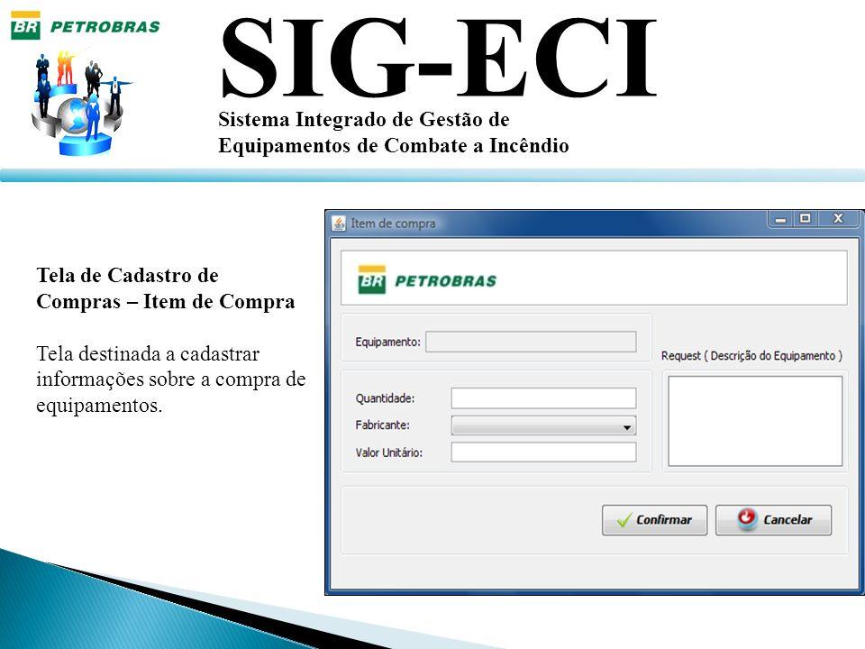 SIG-ECI Sistema Integrado de Gestão de Equipamentos de Combate a Incêndio Tela de Cadastro de Compras – Item de Compra Tela destinada a cadastrar info