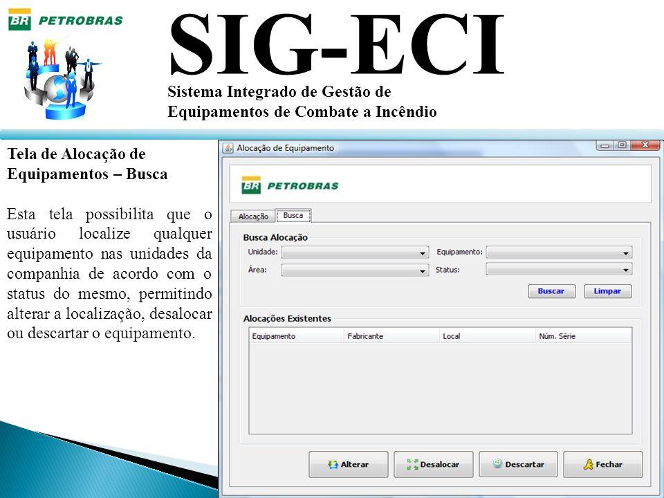 SIG-ECI Sistema Integrado de Gestão de Equipamentos de Combate a Incêndio Tela de Alocação de Equipamentos – Busca Esta tela possibilita que o usuário