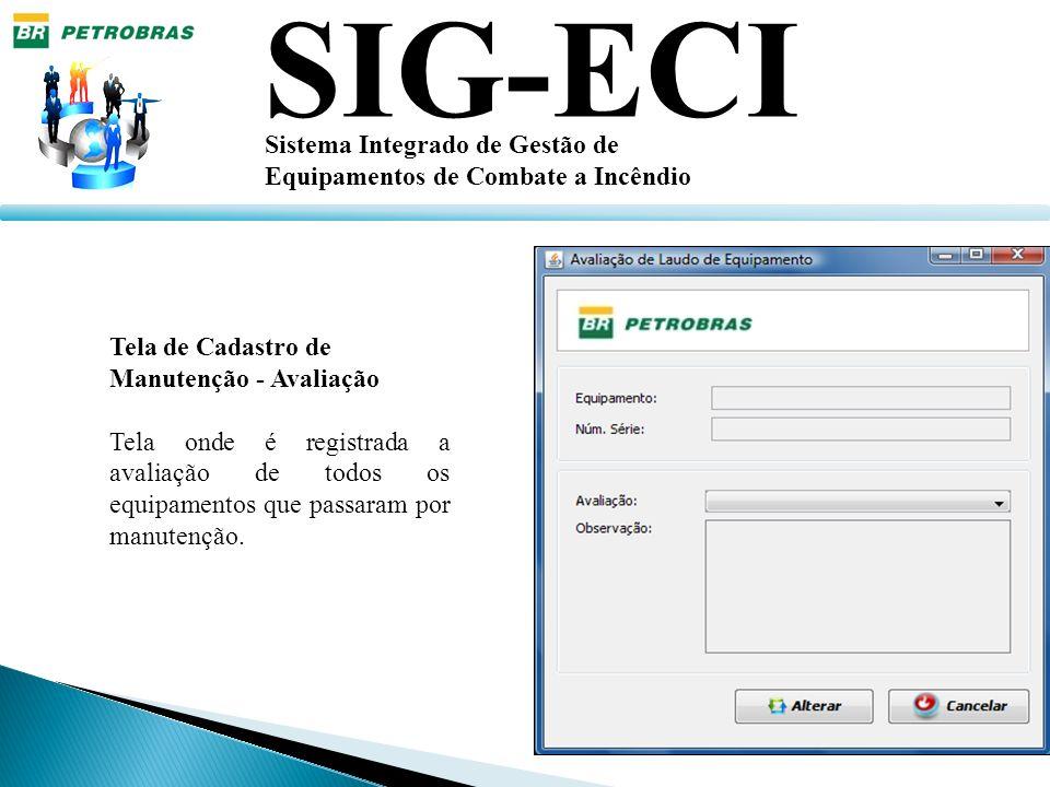 SIG-ECI Sistema Integrado de Gestão de Equipamentos de Combate a Incêndio Tela de Cadastro de Manutenção - Avaliação Tela onde é registrada a avaliaçã