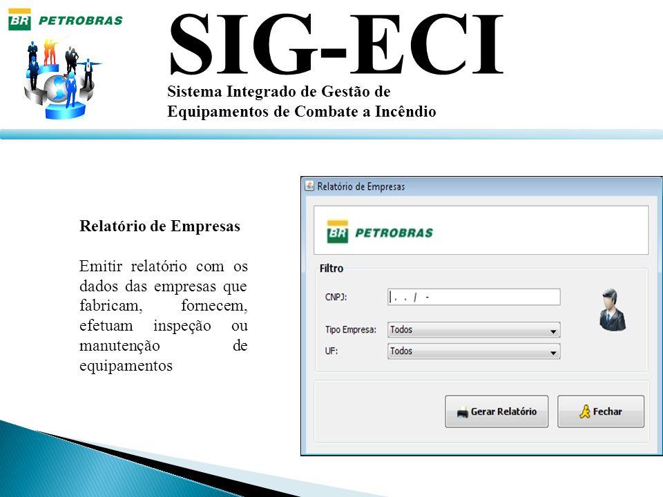 SIG-ECI Sistema Integrado de Gestão de Equipamentos de Combate a Incêndio Relatório de Empresas Emitir relatório com os dados das empresas que fabrica