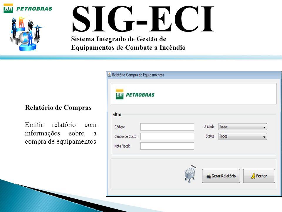 SIG-ECI Sistema Integrado de Gestão de Equipamentos de Combate a Incêndio Relatório de Compras Emitir relatório com informações sobre a compra de equi