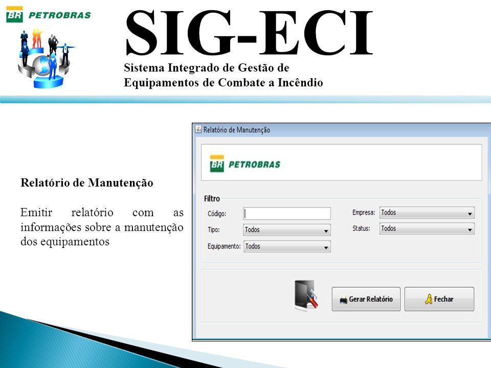 SIG-ECI Sistema Integrado de Gestão de Equipamentos de Combate a Incêndio Relatório de Manutenção Emitir relatório com as informações sobre a manutenç