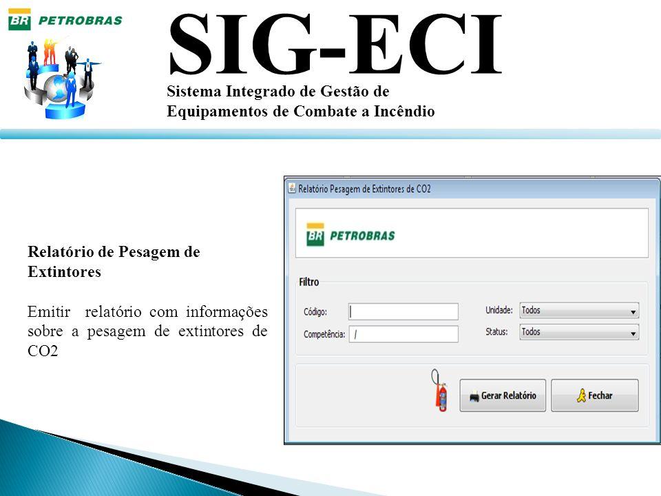 SIG-ECI Sistema Integrado de Gestão de Equipamentos de Combate a Incêndio Relatório de Pesagem de Extintores Emitir relatório com informações sobre a