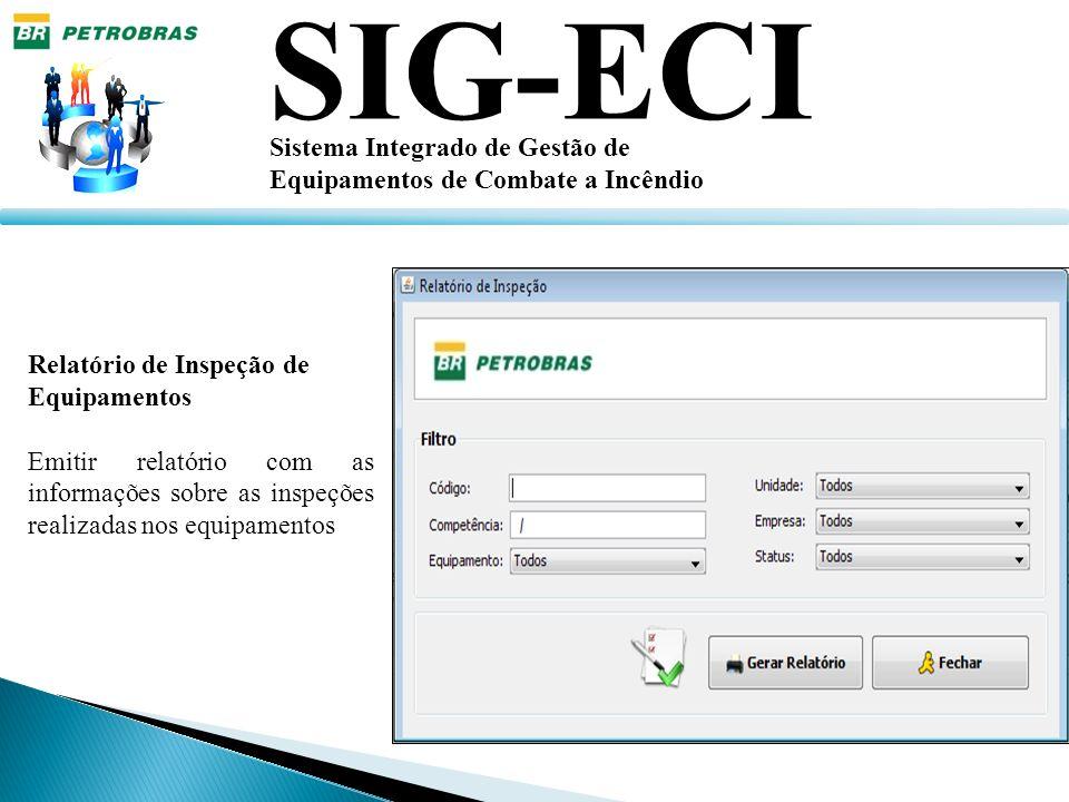 SIG-ECI Sistema Integrado de Gestão de Equipamentos de Combate a Incêndio Relatório de Inspeção de Equipamentos Emitir relatório com as informações so