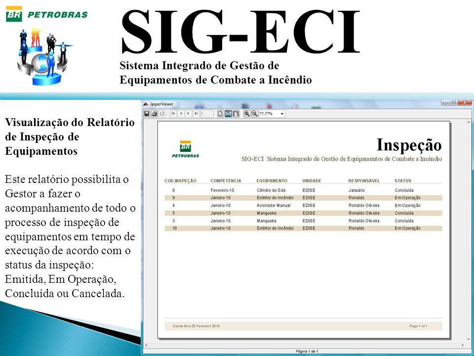 SIG-ECI Sistema Integrado de Gestão de Equipamentos de Combate a Incêndio Visualização do Relatório de Inspeção de Equipamentos Este relatório possibi