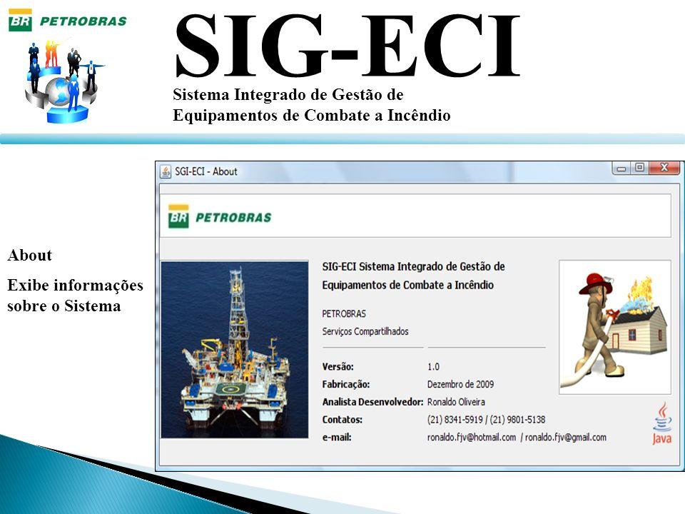 SIG-ECI Sistema Integrado de Gestão de Equipamentos de Combate a Incêndio About Exibe informações sobre o Sistema