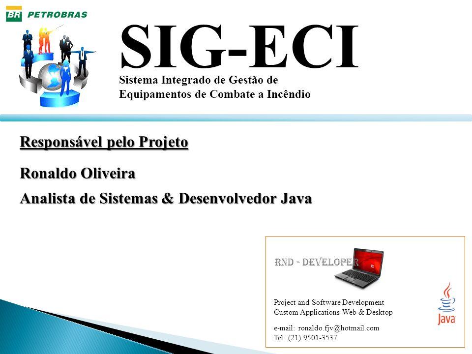 Responsável pelo Projeto Ronaldo Oliveira Analista de Sistemas& Desenvolvedor Java SIG-ECI Sistema Integrado de Gestão de Equipamentos de Combate a In