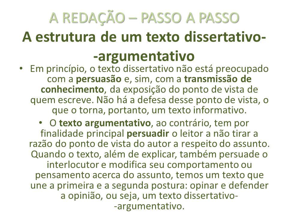 A REDAÇÃO – PASSO A PASSO A REDAÇÃO – PASSO A PASSO A estrutura de um texto dissertativo- -argumentativo Em princípio, o texto dissertativo não está p