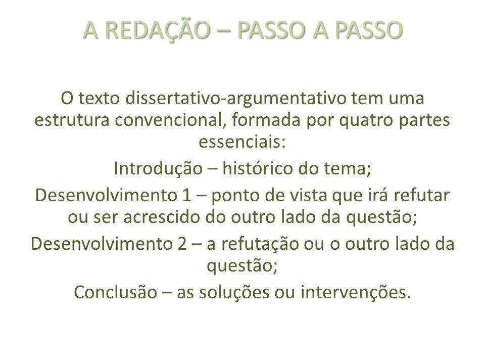 A REDAÇÃO – PASSO A PASSO O texto dissertativo-argumentativo tem uma estrutura convencional, formada por quatro partes essenciais: Introdução – histór