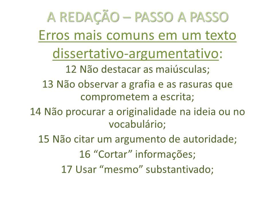 A REDAÇÃO – PASSO A PASSO A REDAÇÃO – PASSO A PASSO Erros mais comuns em um texto dissertativo-argumentativo: 12 Não destacar as maiúsculas; 13 Não ob