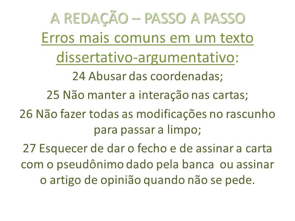 A REDAÇÃO – PASSO A PASSO A REDAÇÃO – PASSO A PASSO Erros mais comuns em um texto dissertativo-argumentativo: 24 Abusar das coordenadas; 25 Não manter