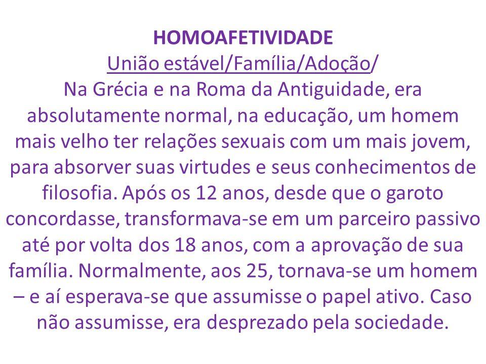 HOMOAFETIVIDADE União estável/Família/Adoção/ Na Grécia e na Roma da Antiguidade, era absolutamente normal, na educação, um homem mais velho ter relaç