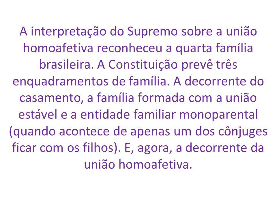 A interpretação do Supremo sobre a união homoafetiva reconheceu a quarta família brasileira. A Constituição prevê três enquadramentos de família. A de