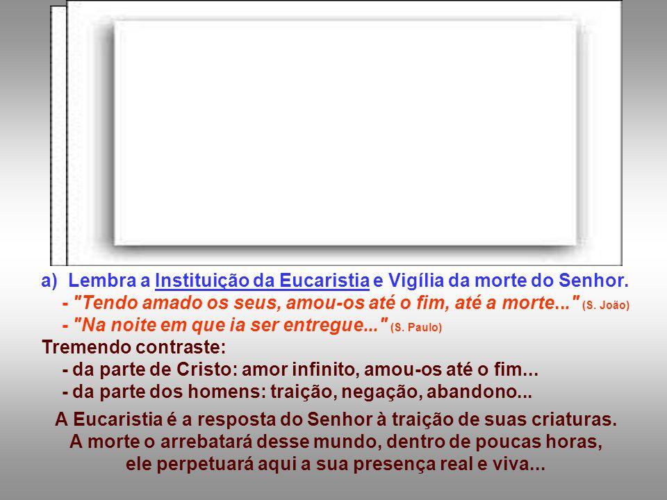 a) Lembra a Instituição da Eucaristia e Vigília da morte do Senhor.