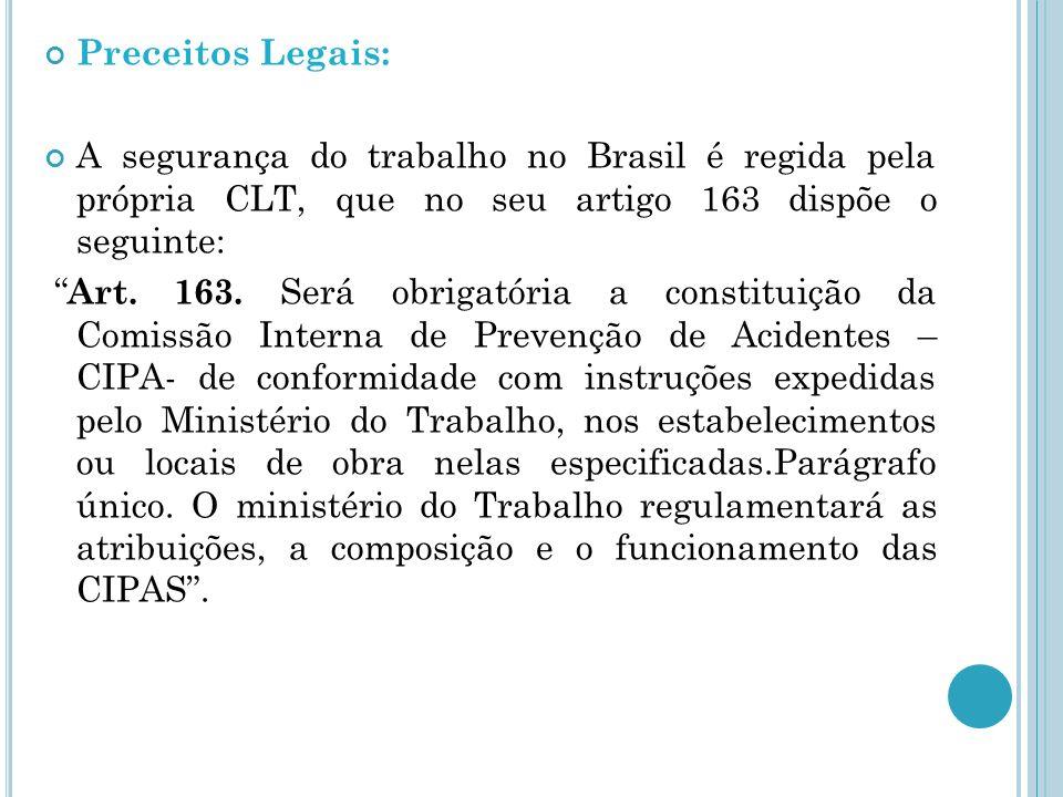 Preceitos Legais: A segurança do trabalho no Brasil é regida pela própria CLT, que no seu artigo 163 dispõe o seguinte: Art. 163. Será obrigatória a c