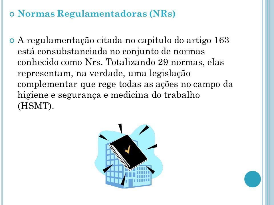 Normas Regulamentadoras (NRs) A regulamentação citada no capitulo do artigo 163 está consubstanciada no conjunto de normas conhecido como Nrs. Totaliz