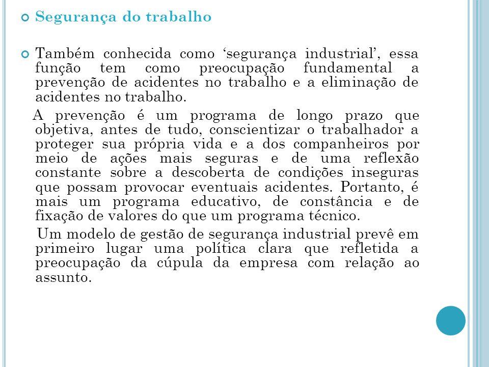 Segurança do trabalho Também conhecida como segurança industrial, essa função tem como preocupação fundamental a prevenção de acidentes no trabalho e