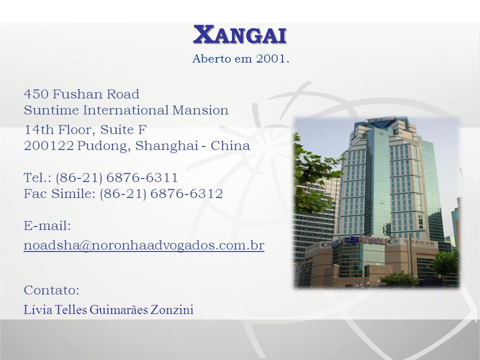 450 Fushan Road Suntime International Mansion 14th Floor, Suite F 200122 Pudong, Shanghai - China Tel.: (86-21) 6876-6311 Fac Simile: (86-21) 6876-631