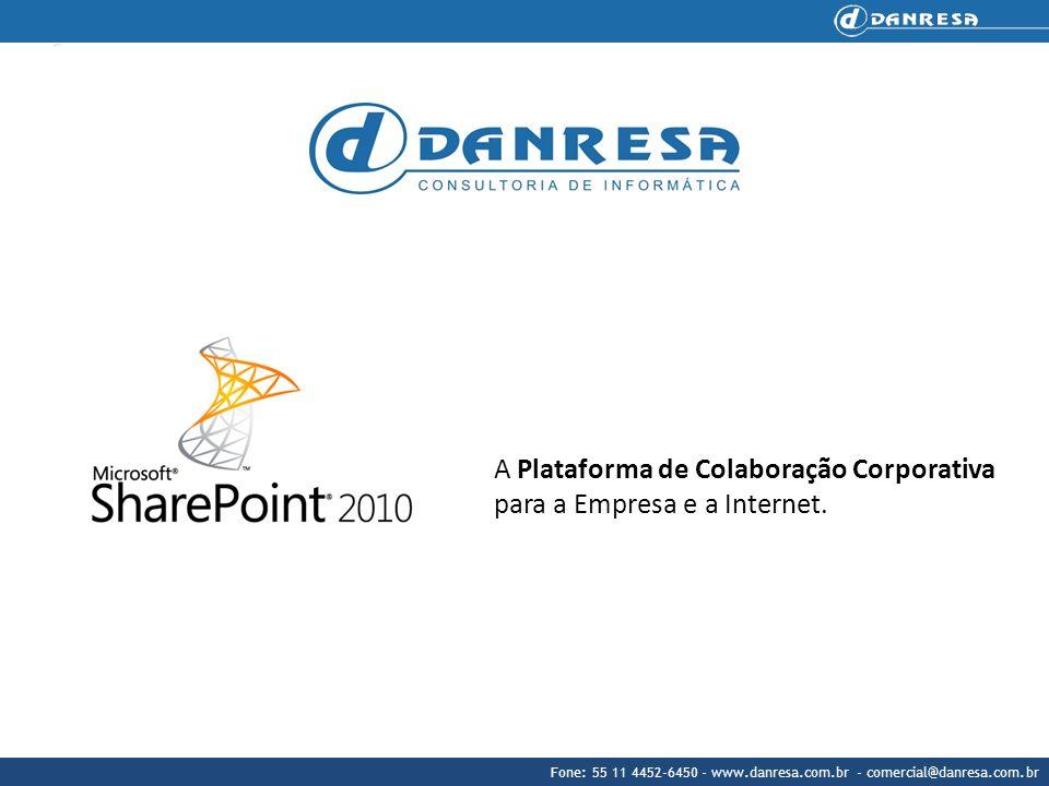 Fone: 55 11 4452-6450 - www.danresa.com.br - comercial@danresa.com.br O Microsoft SharePoint 2010 facilita o trabalho em conjunto.